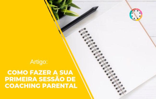 Artigo: Como fazer a sua primeira sessão de Coaching Parental