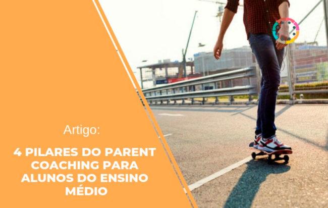 Artigo: Os 4 pilares do Parent Coaching para alunos do ensino médio